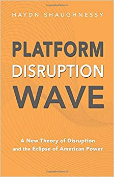 Platform Disruption Wave: A New Theory of Disruption and the Eclipse of American Power
