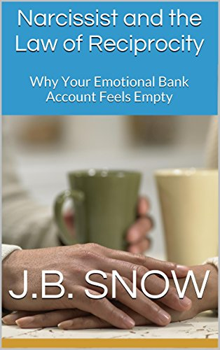 Narcissist and the Law of Reciprocity: Why Your Emotional Bank Account Feels Empty (Transcend Mediocrity Book 67) by [Snow, J.B.]