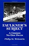 img - for Faulkner's Subject: A Cosmos No One Owns (Cambridge Studies in American Literature and Culture) book / textbook / text book
