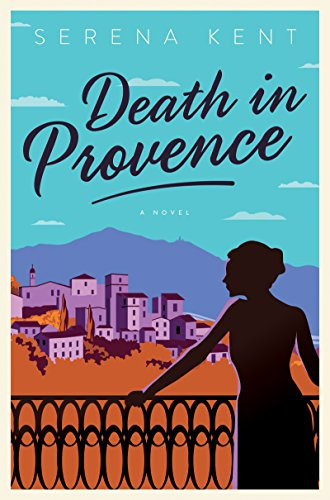 Death in Provence: A Novel (Penelope Kite Book 1) by [Kent, Serena]