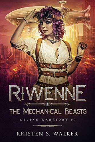 Riwenne & the Mechanical Beasts (Divine Warriors Book 1) by [Walker, Kristen S.]