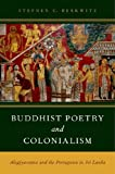 Buddhist Poetry and Colonialism: Alagiyavanna and the Portuguese in Sri Lanka, Stephen C. Berkwitz, 0199935769
