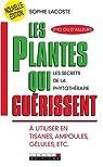 Les plantes qui guérissent : A utiliser en tisanes, ampoules, gélules, etc. par Lacoste