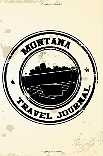 Montana Travel Journal: Blank Travel Notebook (6x9), 108 Lined Pages, Soft Cover (Blank Travel Journal)(Travel Journals To Write In)(Travel Stamp)