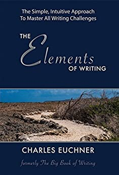 The Elements of Writing: The Complete How-To Guide to Writing, With Powerful Case Studies from the Masters in All Genres by [Euchner, Charles]