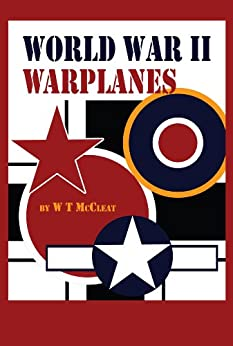 World War II Warplanes: The Iconic Airplanes of World War II by [McCleat, WT]
