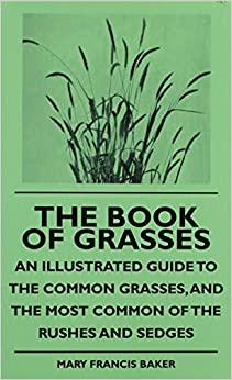 Book The Book of Grasses - An Illustrated Guide to the Common Grasses, and the Most Common of the Rushes and Sedges by Mary Francis Baker (2009-09-14)