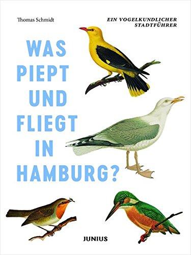 was-piept-und-fliegt-in-hamburg-ein-vogelkundlicher-stadtfhrer