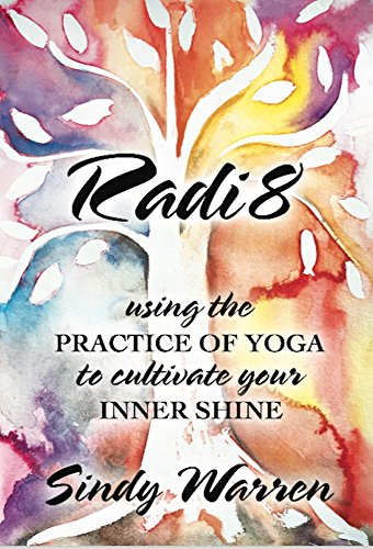 RADI8: Using the Practice of Yoga to Cultivate Your Inner Shine