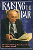 Raising the Bar: The Collected Writings of the Chosson Torah, M. Manuel Merzon