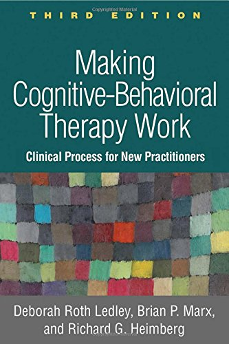 (Making Cognitive-Behavioral Therapy Work, Third Edition: Clinical Process for New Practitioners)