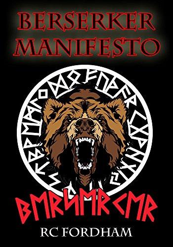 Berserker Manifesto: An Initiate's Guide to Wearing the Bear-Skin