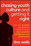 Chasing Youth Culture and Getting It Right, Tina Wells, 1118004051