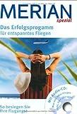 Merian Spezial: Das Erfolgsprogramm für entspanntes Fliegen. So besiegen Sie Ihre Flugangst