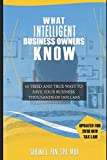 img - for What Intelligent Business Owners Know: 10 Tried and True Ways to Save Your Business Thousands of Dollars (Updated for 2018 New Tax Law) book / textbook / text book