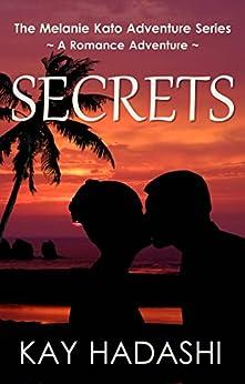 Secrets: A Romance Adventure Novel (The Melanie Kato Adventure Series Book 8) by [Hadashi, Kay]