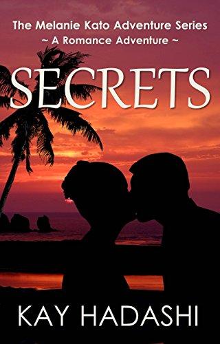 Book: Secrets - A Romance Adventure Novel (The Melanie Kato Adventure Series Book 8) by Kay Hadashi
