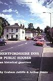 Hertfordshire Inns and Public Houses : An Historical Gazetteer, Jolliffe, Graham and Jones, Arthur, 0901354791