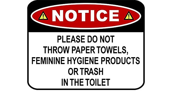 Amazon.com : NOTICE PLEASE DO NOT THROW PAPER TOWELS, FEMININE HYGIENE PRODUCTS OR TRASH IN THE TOILET 11 inch by 9.5 inch Laminated Bathroom Sign : Garden ...