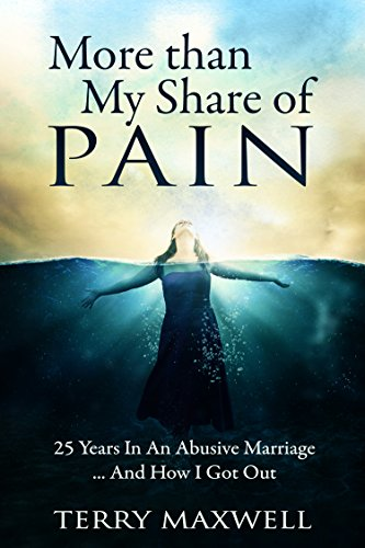 More Than My Share of Pain: 25 Years In An Abusive Marriage...And How I Got