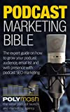 The Podcast Marketing Bible: An expert guide on how to grow your podcast audience, email list and web presence with podcasting specific SEO & marketing (Podcasting As Content Strategy Book 1)