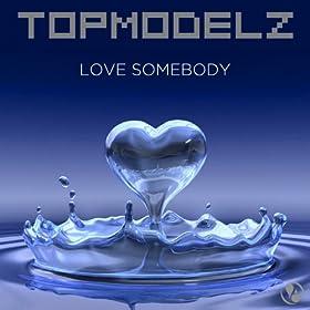 Topmodelz-Love Somebody