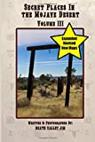 Secret Places in the Mojave Desert Vol. III (Revised & Expanded) (Volume 3)