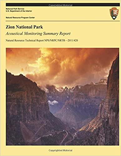 Zion National Park: Acoustical Monitoring Summary Report (Natural Resource Technical Report NPS/NRPC/NRTR?2011/420)