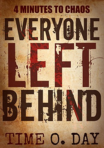 Everyone Left Behind: 4 minutes to chaos by [Day, Time O.]