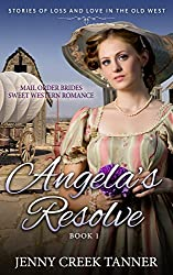 Mail Order Brides Sweet Western Romance: Stories of Loss and Love in the Old West - Book 1: Angela's Resolve - Book 1