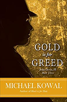 Gold is for Greed (John Devin, PI Book 3) by [Kowal, Michael]