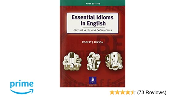 Essential Idioms in English: Phrasal Verbs and Collocations: Robert