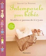 Intemporels pour bébés : Modèles et patrons de 0 à 3 ans par Astrid Le Provost