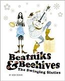 Beatniks and Beehives : The Swinging Sixties, Dewar, Bob, 1780270135