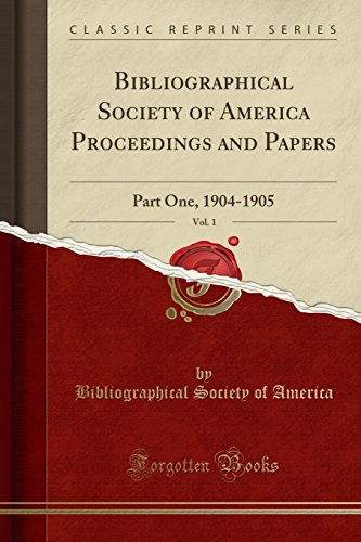 Bibliographical Society of America Proceedings and Papers, Vol. 1: Part One, 1904-1905 (Classic Reprint)