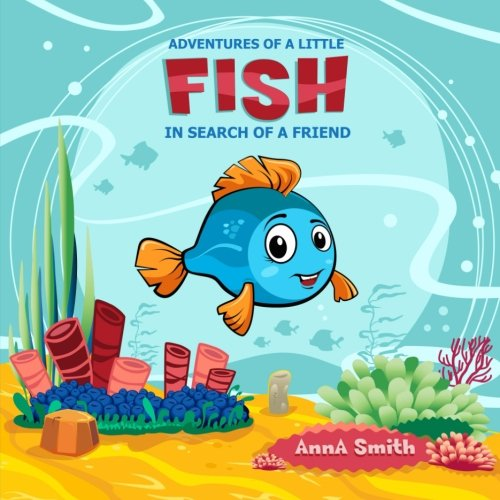 Adventures of a little fish. Short Bedtime Stories for Children (Fish Mini Adventure).: Books for Kids: Bedtime Stories For Kids Ages (Fish For Kids)