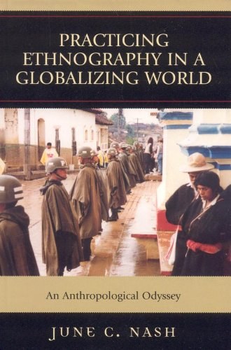 Practicing Ethnography in a Globalizing World: An Anthropological Odyssey (Cultural Anthropology In A Globalizing World Ebook)