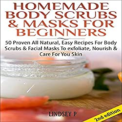 Homemade Body Scrubs & Masks for Beginners [2nd Edition]