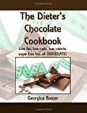The Dieter's Chocolate Cookbook: Low fat, low carb, low calorie, sugar free but all CHOCOLATE!