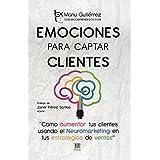 EMOCIONES PARA CAPTAR CLIENTES: Cómo aumentar tus clientes usando el neuromarketing en tus estrategias de ventas (CerebroEmprendedor) (Spanish Edition)