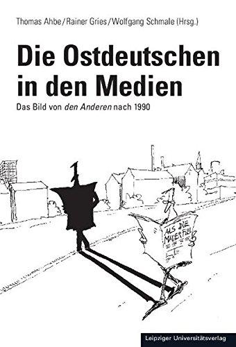 Die Ostdeutschen in den Medien: Das Bild von den Anderen nach 1990