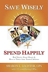 Save Wisely, Spend Happily: Real Stories About Money & How to Thrive from Trusted Advisors