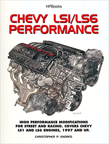 Chevy LS1/LS6 Performance: High Performance Modifications for Street