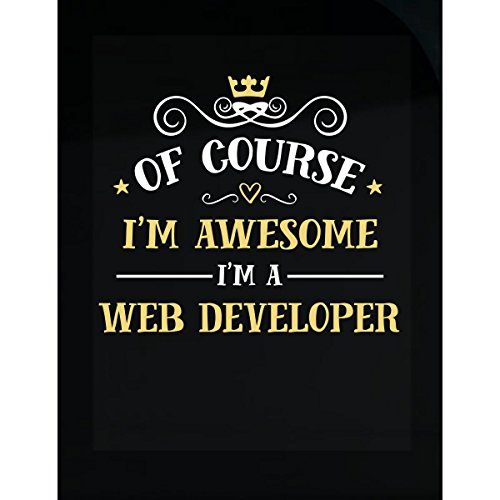 Of Course I'm Awesome I'm A Web Developer - Sticker
