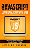 JavaScript: JavaScript For Beginners – Learn JavaScript Programming with ease in HALF THE TIME – Everything about the Language, Coding, Programming and Web Pages You need to know