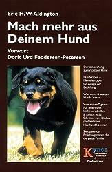 Mach mehr aus deinem Hund: Der sichere Weg zum richtigen Hund. Hundetypen - Menschentypen. Grundlage der Beziehung. Wie, wann und warum Hunde lernen. ... Erziehungssystem für die ganze Familie