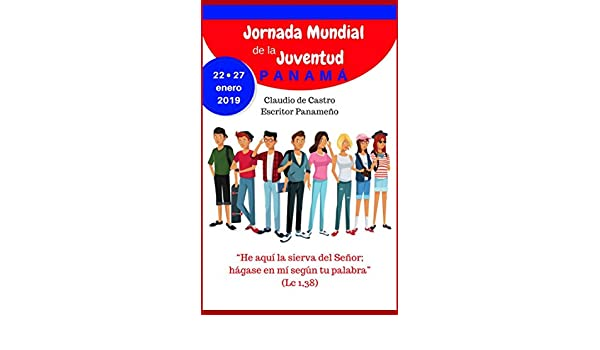 Amazon.com: Libro para la JORNADA MUNDIAL DE LA JUVENTUD: JMJ Panamá 2019 (Libros para la JMJ PANAMÁ 2019) (Spanish Edition) eBook: Claudio de Castro: ...