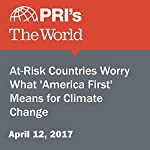 At-Risk Countries Worry What 'America First' Means for Climate Change | Carolyn Beeler