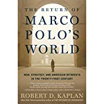 The Return of Marco Polo's World: War, Strategy, and American Interests in the Twenty-first Century | Robert D. Kaplan