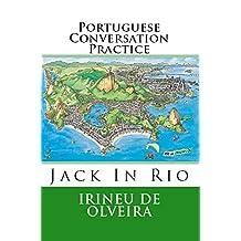 Portuguese Conversation Practice Volume 1: Jack in Rio: Informal Portuguese Conversation for Practice (Portuguese Conversation Practice Jack In Rio) (Portuguese Edition)